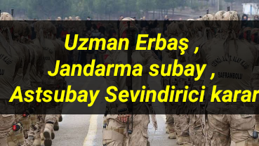 Uzman Erbaş – Jandarma subay – Astsubay Sevindirici karar