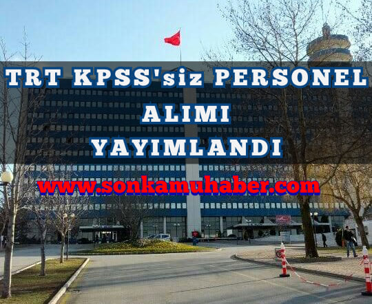 TRT Kpss'siz Kadrolu Personel alımı – Başvuru Şartlar , Alım Kadroları !