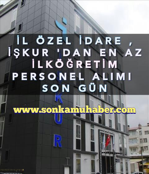 İl Özel idare , İşkur 'dan En az İlköğretim Personel alımı Sona Eriyor…