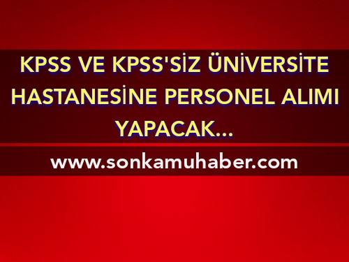 Kpss ve Kpss'siz Üniversite Hastanesine Personel alımı Yapacak