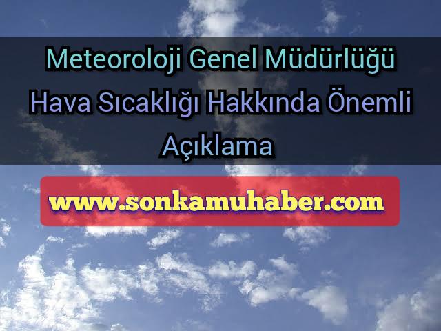 Meteoroloji Genel Müdürlüğü Hava Sıcaklığı Hakkın'da Önemli açıklamlarda bulundu(Sıcaklık Rekoru)