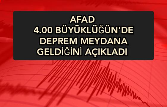 AFAD Açıkladı 4.00 büyüklüğün'de Deprem Meydana Geldiğini Bildirdi