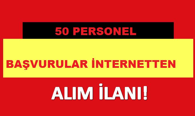 50 PERSONEL ALIMI BAŞVURLAR İNTERNET ÜZERİNDEN…