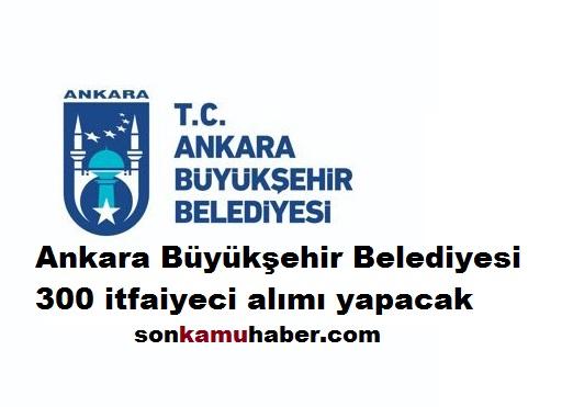 Ankara Büyükşehir Belediyesi 300 itfaiyeci alımı yapacak