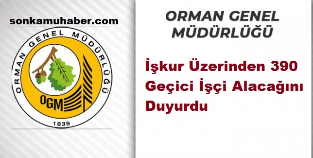 Orman Genel Müdürlüğü İşkur Üzerinden 390 geçici işçi alacak