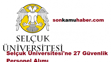 Konya Selçuk Üniversitesi'ne 27 Güvenlik Personel Alımı Başladı