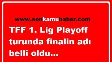TFF 1. Lig play-off'unda yukselen ıkı takım belli oldu