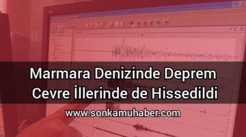 Son Dk; Marmara Denizinde Deprem (çevre illerindede hissedildi)