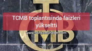TCMB toplantısinda faizleri yükseltti