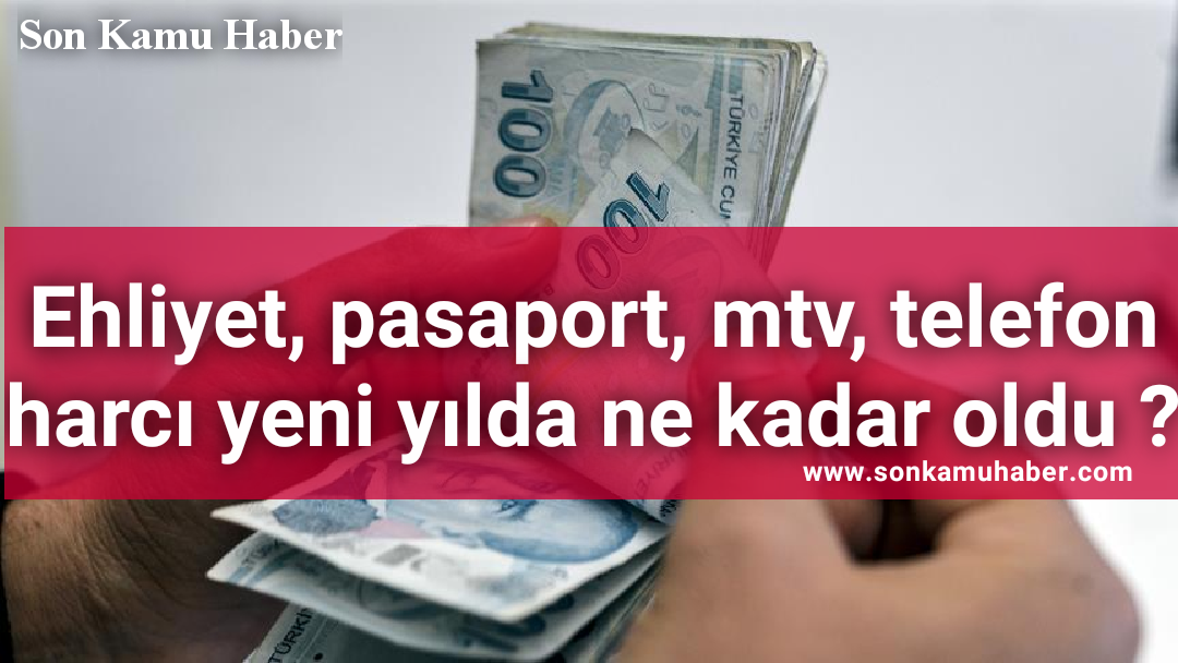 İşte 2021 Yeni zamlar ; Ehliyet, pasaport, mtv, telefon harcı ne kadar oldu ?