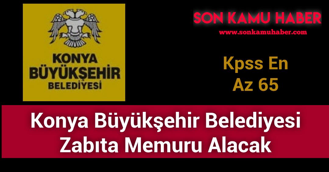 Konya Büyükşehir Belediyesi 65 KPSS Puanı İle Zabıta Memuru Alacak
