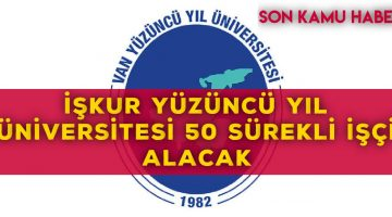 Van Yüzüncü Yıl Üniversitesi 50 Sürekli Personel Alımı ilanı ,Başvuru Şartları ve Tarihi Ne zaman ?