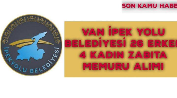 VAN İpekYolu Belediyesi 26 Erkek ve 4 Kadın Zabıta Memuru Alımı