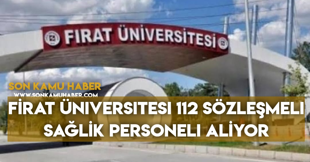 Fırat Üniversitesi 112 Sağlık Personeli alımı yapacak