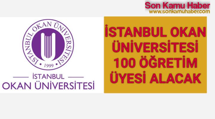 İstanbul Okan Üniversitesi 100 öğretim üyesi alımı