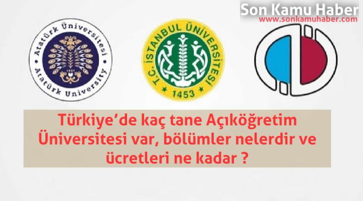 Türkiye'de kaç tane Açıköğretim Üniversitesi var, bölümler nelerdir ve ücretleri ne kadar ?