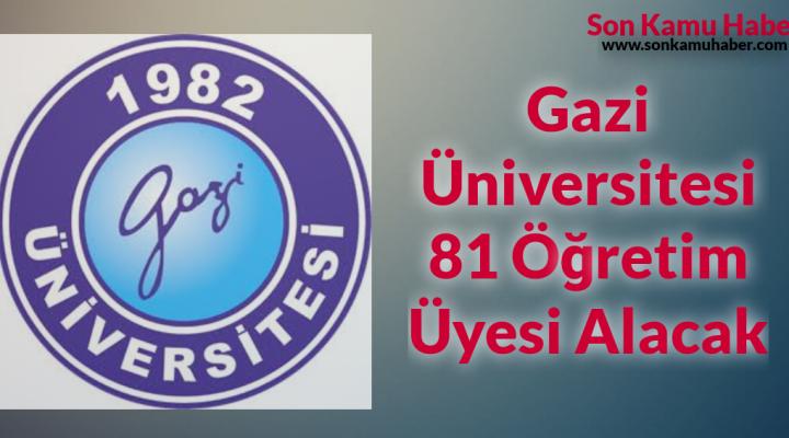 Gazi Üniversitesi 81 Öğretim Üyesi Alımı Olacak