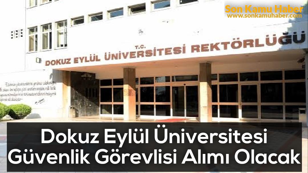 Dokuz Eylül Üniversitesi Güvenlik Görevlisi Alımı Olacak
