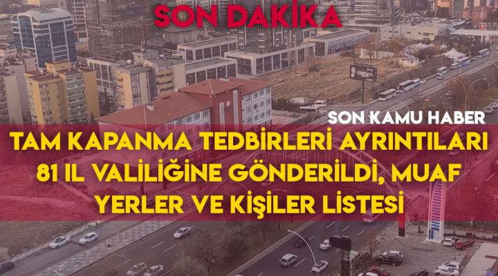 SON DK; Tam kapanma Tedbirleri Ayrıntıları 81 İl Valiliğine Gönderildi, Muaf Yerler ve Kişiler listesi