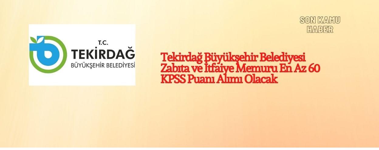 Tekirdağ Büyükşehir Belediyesi Zabıta ve İtfaiye Memuru En Az 60 KPSS Puanı Alımı Olacak