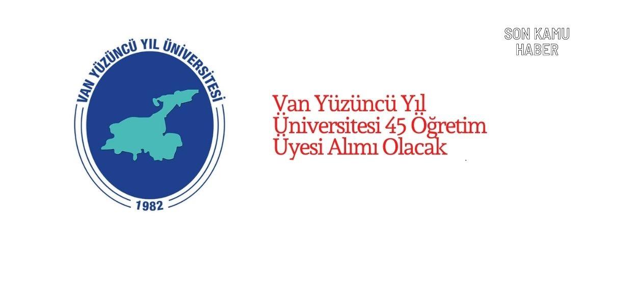 2021 Van Yüzüncü Yıl Üniversitesi 45 Öğretim Üyesi Alımı Olacak