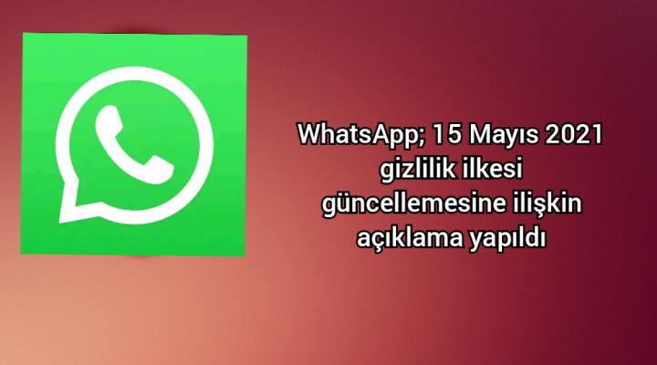 WhatsApp; 15 Mayıs 2021 gizlilik ilkesi güncellemesine ilişkin açıklama yaptı