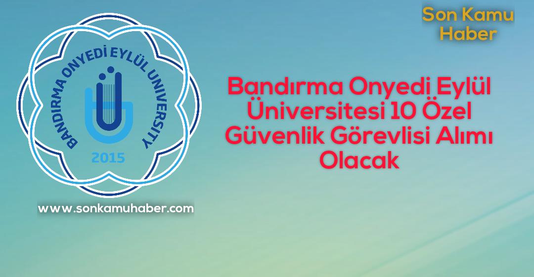 Bandırma Onyedi Eylül Üniversitesi 10 Özel Güvenlik Görevlisi Alımı Olacak