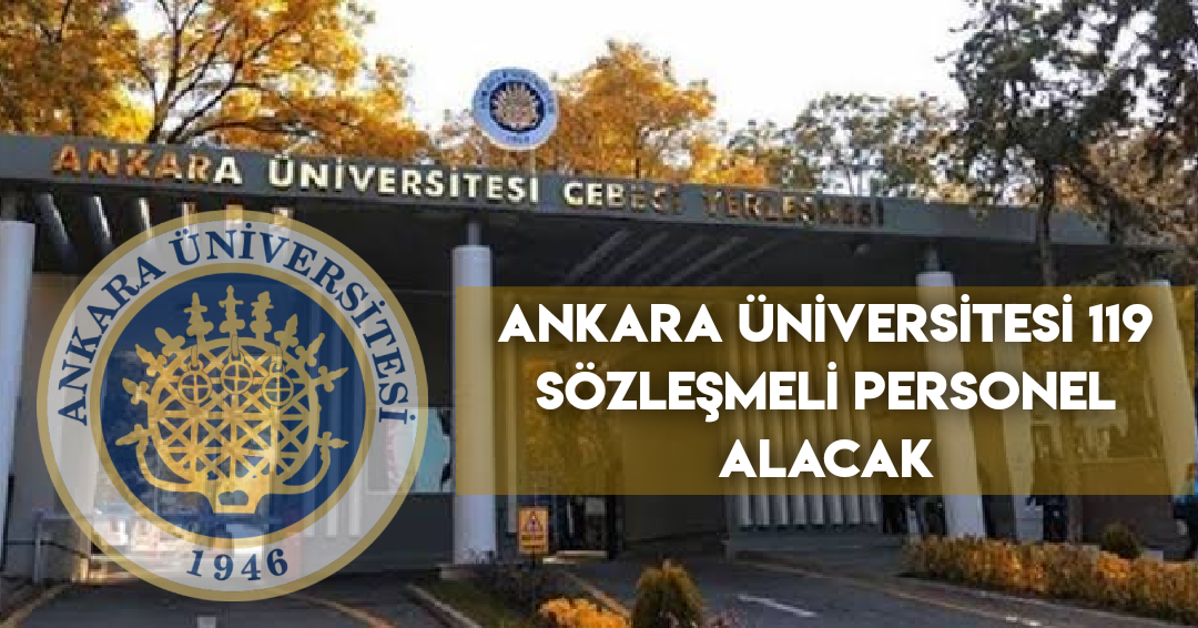 Ankara Üniversitesi 119 Sözleşmeli Personel Alımı Duyurusu