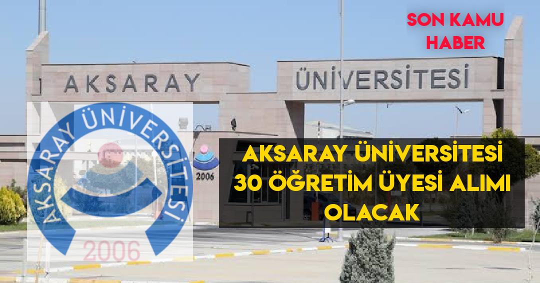 Aksaray Üniversitesi 30 Öğretim Üyesi Alımı Olacak