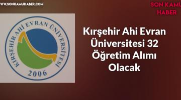 Kırşehir Ahi Evran Üniversitesi 32 Öğretim Alımı Olacak