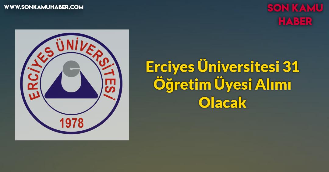Erciyes Üniversitesi 31 Öğretim Üyesi Alımı Olacak
