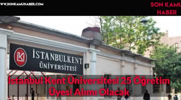 İstanbul Kent Üniversitesi 25 Öğretim Üyesi Alımı Olacak