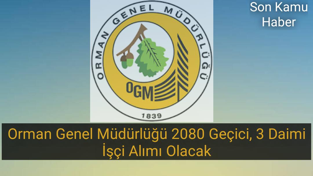 2021 Orman Genel Müdürlüğü 2080 Geçici, 3 Daimi İşçi Alımı Olacak