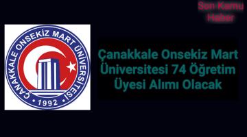 Çanakkale Onsekiz Mart Üniversitesi 74 Öğretim Üyesi Alımı Olacak