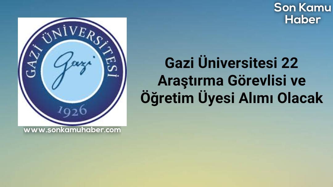 Gazi Üniversitesi 22 Araştırma Görevlisi ve Öğretim Görevlisi Alımı Olacak