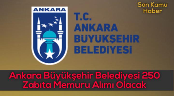Ankara Büyükşehir Belediyesi 250 Zabıta Memuru Alımı Olacak