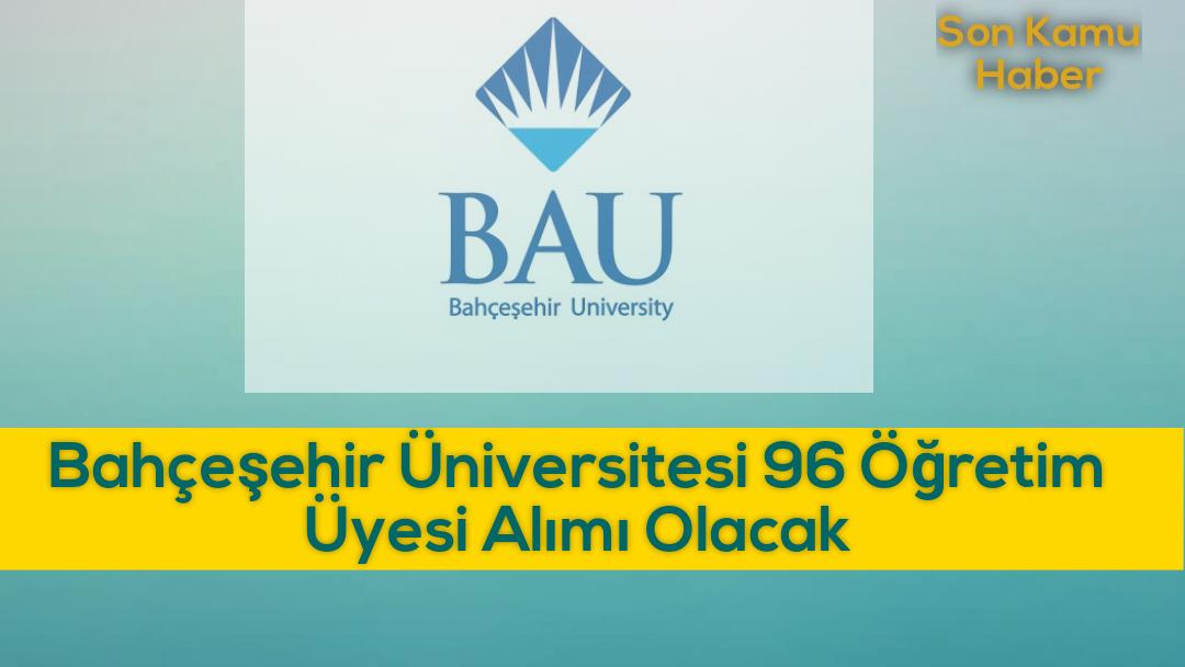 Bahçeşehir Üniversitesi 96 Öğretim Üyesi Alımı Olacak