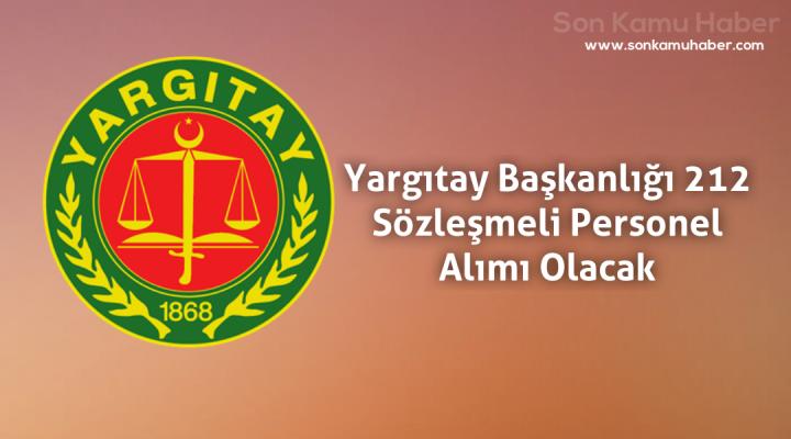 Yargıtay Başkanlığı 212 Sözleşmeli Personel Alımı Olacak