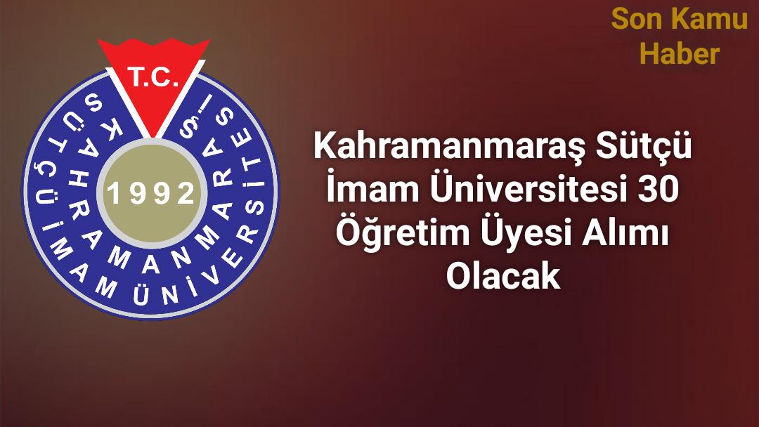 Kahramanmaraş Sütçü İmam Üniversitesi 30 Öğretim Üyesi Alımı Olacak