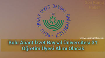 2021 Bolu Abant İzzet Baysal Üniversitesi 31 Öğretim Üyesi Alımı Olacak
