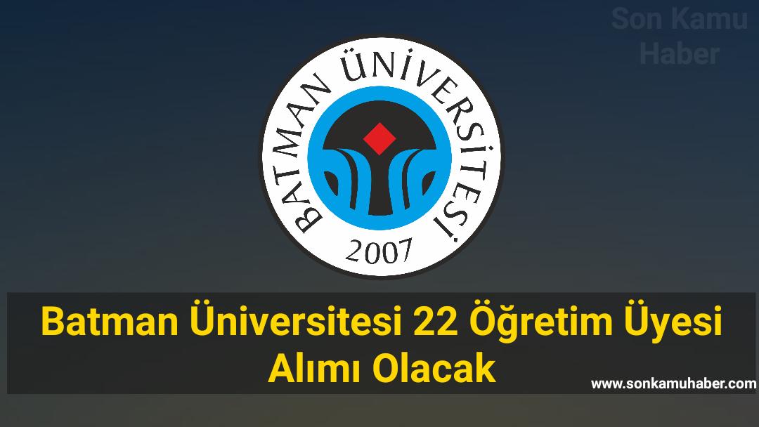Batman Üniversitesi 22 Öğretim Üyesi Alımı Olacak