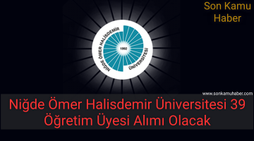 2021 Niğde Ömer Halisdemir Üniversitesi 39 Öğretim Üyesi Alımı Olacak