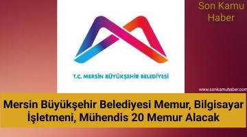 2021 Mersin Büyükşehir Belediyesi; Memur, Bilgisayar İşletmeni, Mühendis 20 Memur Alacak