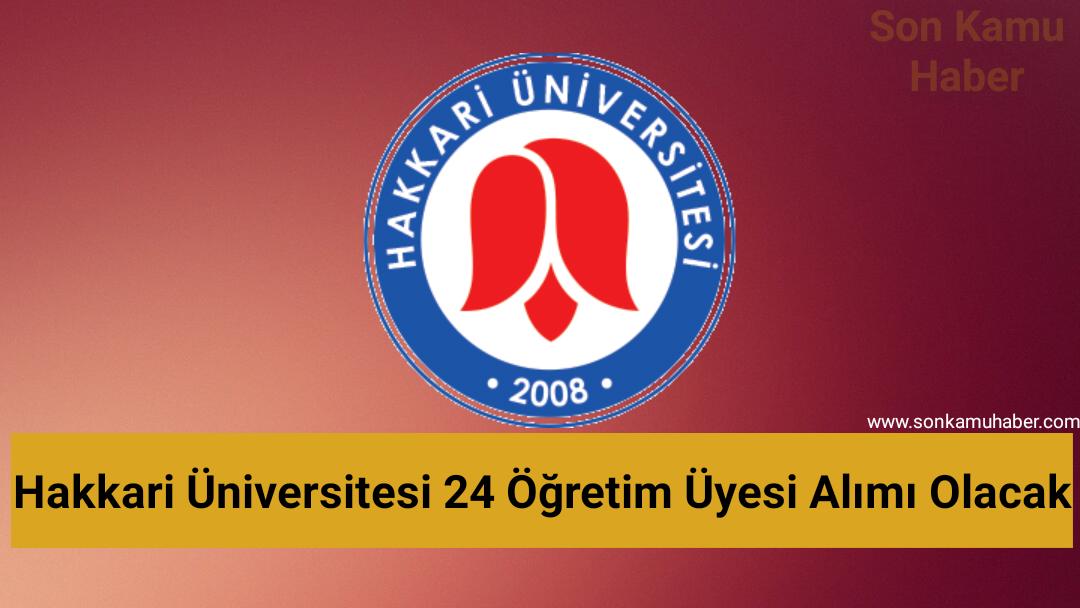 Hakkari Üniversitesi 24 Öğretim Üyesi Alımı Olacak