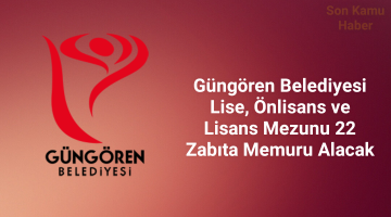Güngören Belediyesi Lise, Önlisans ve Lisans Mezunu 22 Zabıta Memuru Alacak