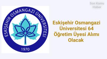 Eskişehir Osmangazi Üniversitesi 64 Öğretim Üyesi Alımı Olacak 2021