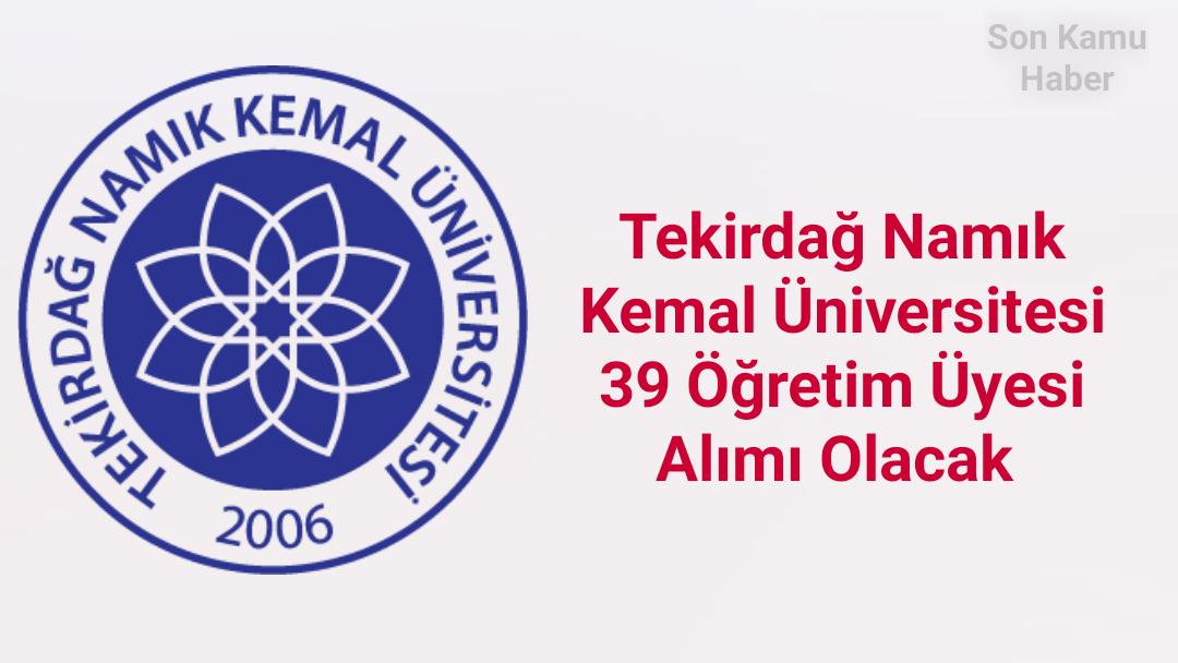 Tekirdağ Namık Kemal Üniversitesi 39 Öğretim Üyesi Alımı Olacak 2021