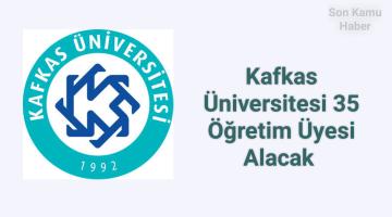 Kafkas Üniversitesi 35 Öğretim Üyesi Alacak 2021