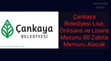 Ankara İli Çankaya Belediye Başkanlığı Lise, Önlisans ve Lisans Mezunu 80 Zabıta Memuru Alacak
