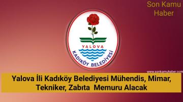 Yalova İli Kadıköy Belediyesi; Mühendis, Mimar, Tekniker, Zabıta  Memuru Alacak